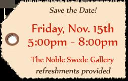 Artist Reception: November 15th, 5 to 8pm @ The Noble Swede Gallery, 107 Colorado St., La Grange, TX